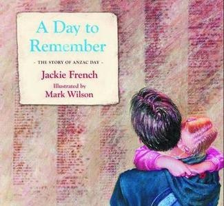 2013 Shortlisted Picture Book:  'A Day to Remember'  by Mark Wilson & Jackie French - Anzac day. The history of this important day.
