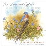 THE BLUEBIRD EFFECT by Julie Zickefoose, Houghton Mifflin Harcourt, 2012.