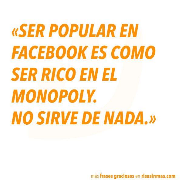 Ser popular en Facebook es como…