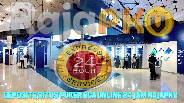 Deposite Situs Poker Bca Online 24 Jam Rajapkv Masterqq Pokerv Poker Bca Jam