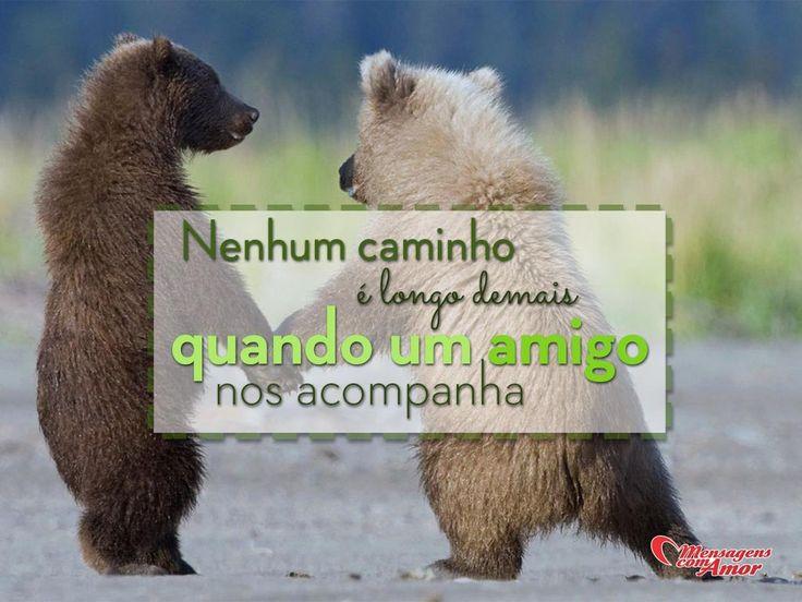 Nenhum caminho é longe demais quando um amigo nos acompanha. #mensagenscomamor #amizade
