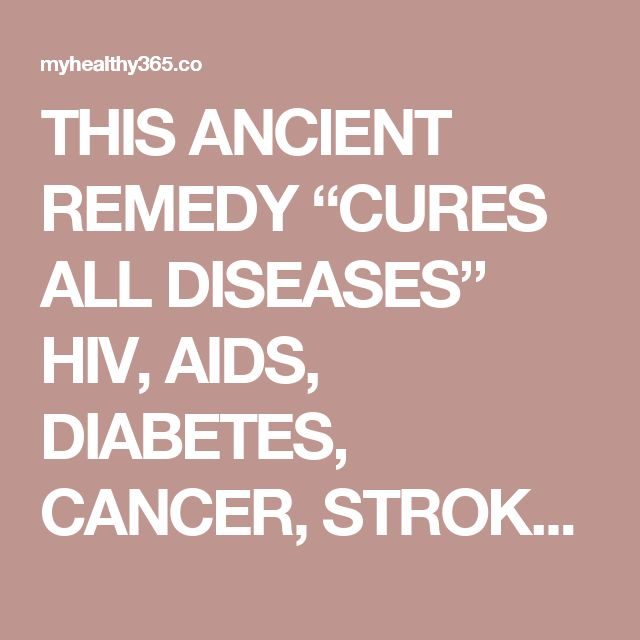 """THIS ANCIENT REMEDY """"CURES ALL DISEASES"""" HIV, AIDS, DIABETES, CANCER, STROKE, STDS, ARTHRITIS & MORE… - My Healthy 365"""