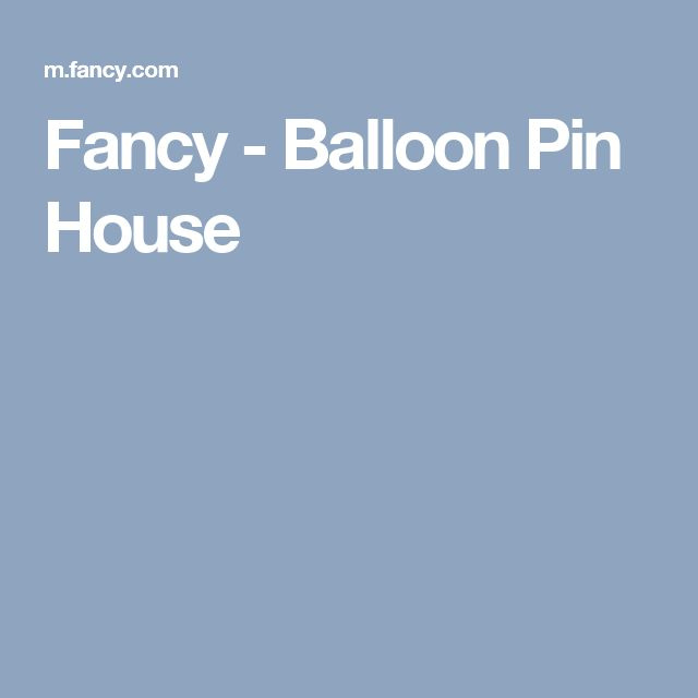 Fancy - Balloon Pin House