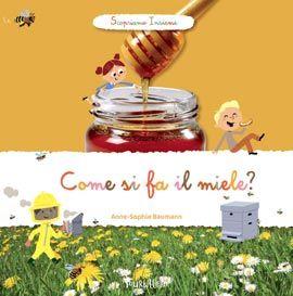 COME SI FA IL MIELE?    Autore: BAUMANN   EAN: 9788866640271  Editore: TOURBILLON   Collana: SCOPRIAMO INSIEME   Pagine: 28       Come raccoglie il miele l'apicoltore? Con che cosa fabbricano il miele le api? Per capire il mondo i bambini osservano, si interrogano e fanno nuove domande a partire dalle risposte che ottengono. Oggi, i bambini hanno più occasioni di leccare un cucchiaio di miele che di visitare la mieleria di un apicoltore.          € 9,95