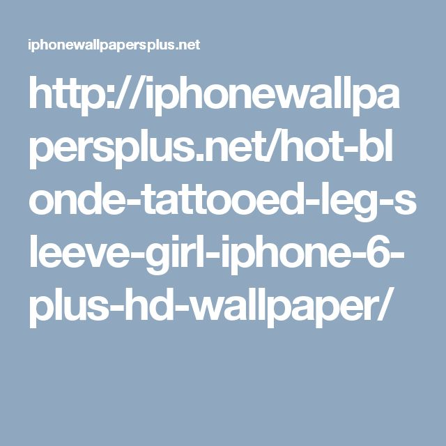 http://iphonewallpapersplus.net/hot-blonde-tattooed-leg-sleeve-girl-iphone-6-plus-hd-wallpaper/