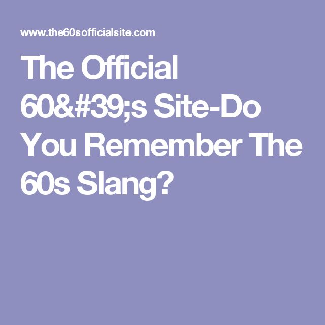 The Official 60's Site-Do You Remember The 60s Slang?