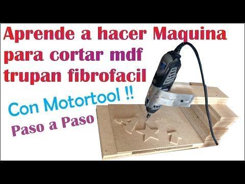 "MAQUINA PARA CORTAR MDF, TRUPAN O FIBROFACIL CON MOTORTOOL ""Tutorial"" Fácil de hacer paso a paso!! - YouTube"