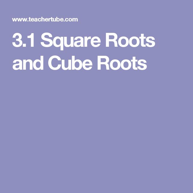 3.1 Square Roots and Cube Roots