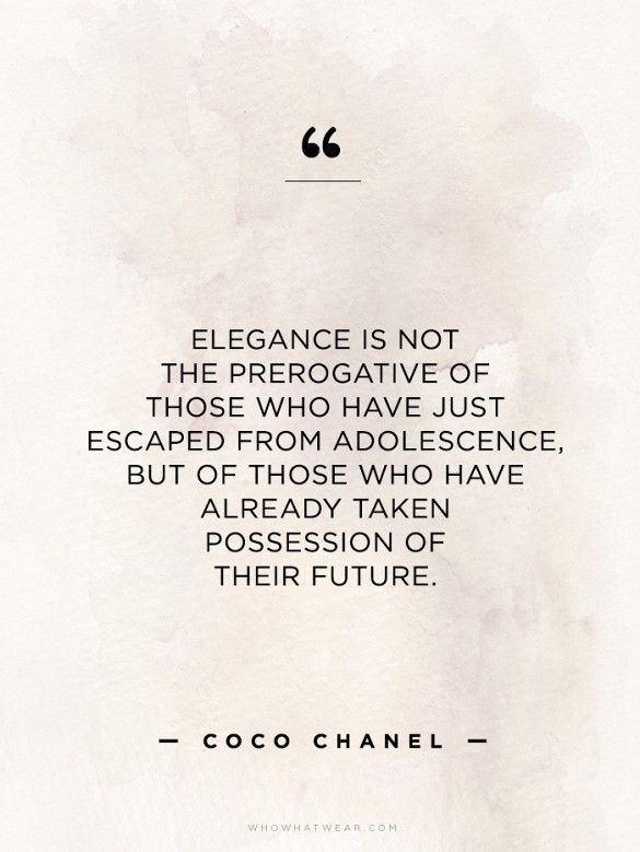 """""""Elegance is not the prerogative of those who have just escaped from adolescence, but of those who have already take possession of their future.""""  - Coco Chanel // #WWWQuotesToLiveBy"""