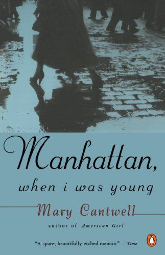 Manhattan, when I Was Young by Mary Cantwell.     ''Women were reputed to weep on the job. 'Not this woman. No way I was going to let somebody know I'd been gotten at; no way I was going to give somebody that satisfaction.''