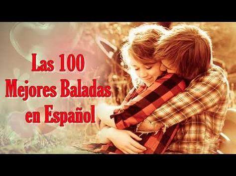 100 Mejores Canciones En Español De Todos Los Tiempos - Baladas Romanticas Canciones de los 80 y 90 - YouTube