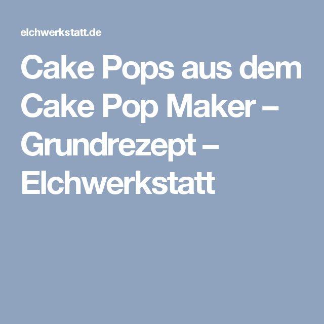 Cake Pops aus dem Cake Pop Maker – Grundrezept – Elchwerkstatt