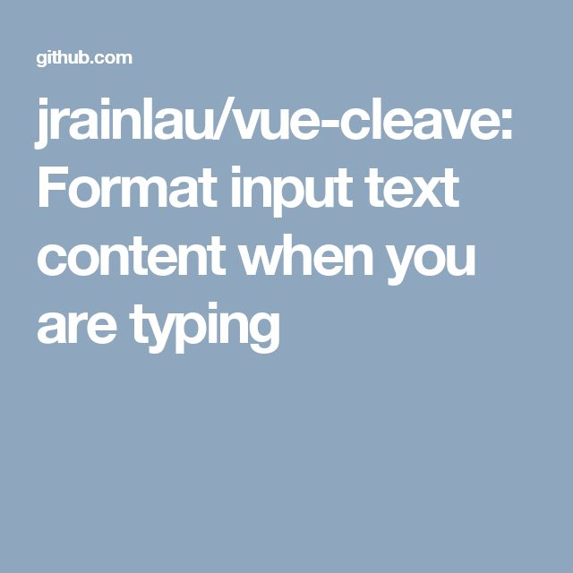 jrainlau/vue-cleave: Format input text content when you are