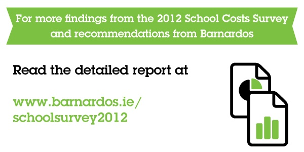 Read the full report with Barnardos' recommendations: http://www.barnardos.ie/what-we-do/campaign-and-lobby/school-costs-survey-2012.html