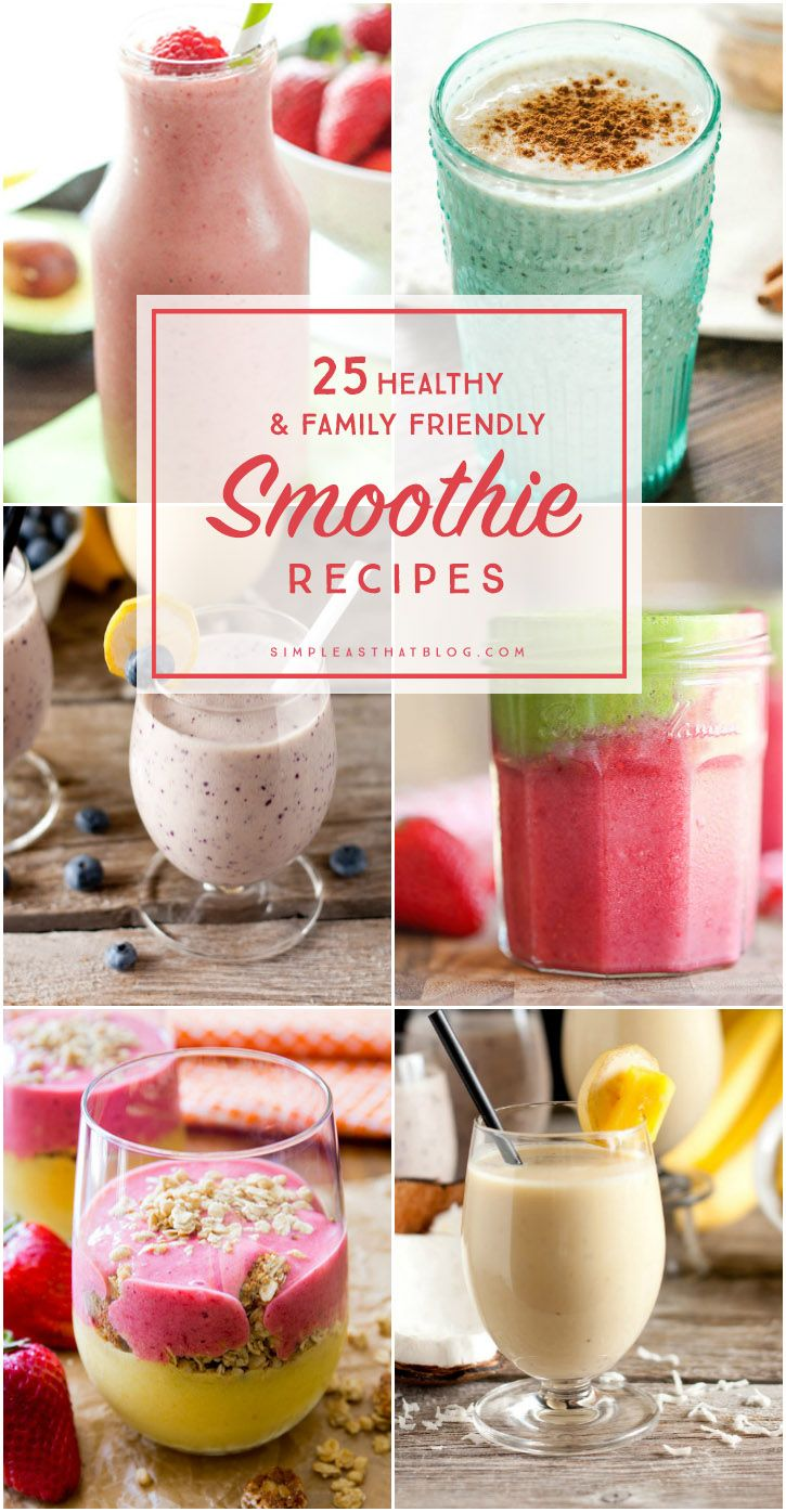 25 Healthy and Family Friendly Smoothies