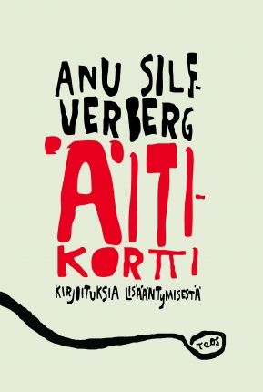 ANU SILFVERBERG Äitikortti - kirjoituksia lisääntymisestä (Teos 2013). Read in January 2014. Cover art Satu Konttinen/ Satukala. This is one of the must-reads for parents.