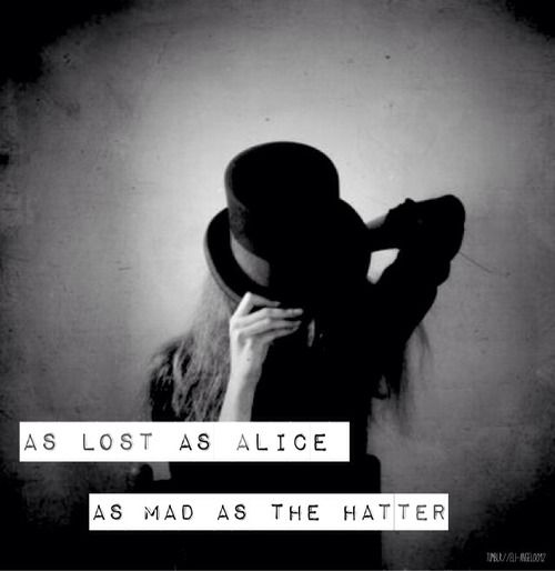 """I may get this as a tattoo with a picture of a pocket watch. """"As lost as Alice, As mad as the Hatter"""""""
