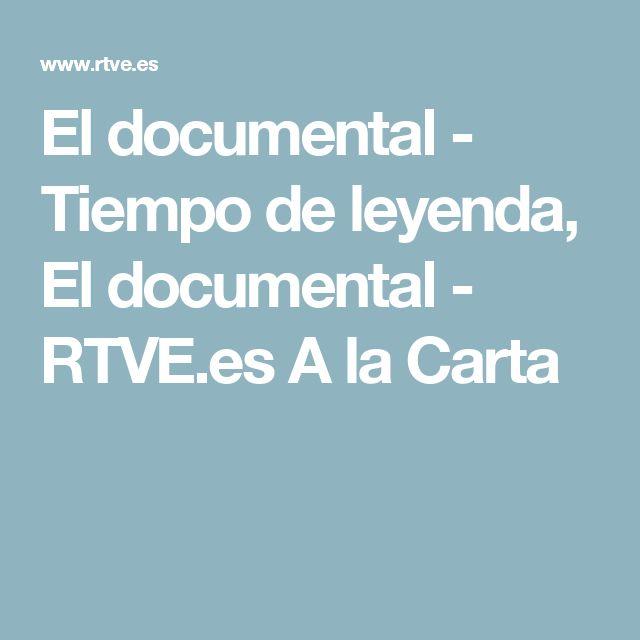 El documental - Tiempo de leyenda, El documental - RTVE.es A la Carta
