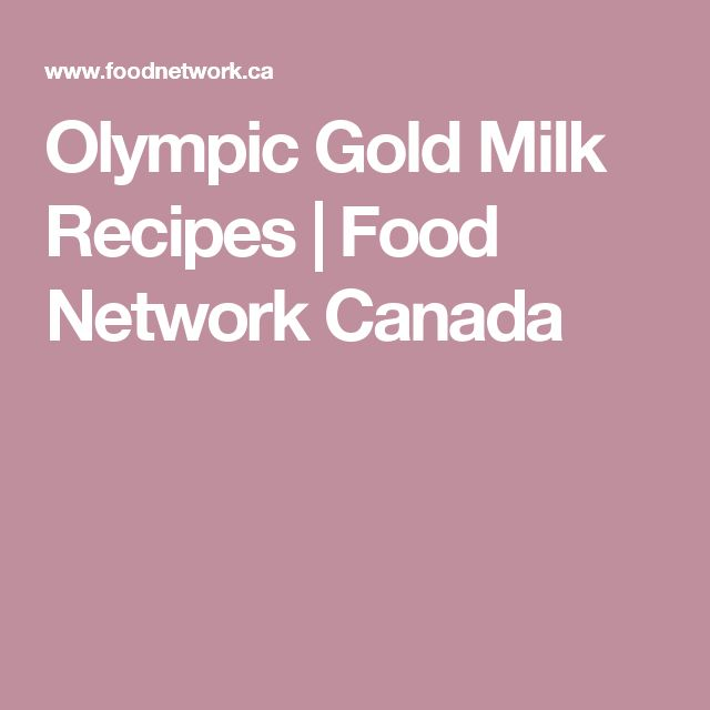 Olympic Gold Milk Recipes | Food Network Canada
