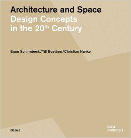 Architektur und Raum : gestaltungskonzepte im 20. Jahrhundert = Architecture and space : design concepts in the 20th century / Egon Schirmbeck, Till Boettger, Christian Hanke.-- Berlín : DOM, cop. 2011