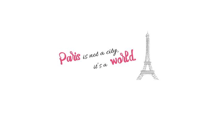 Paris is not a city, it's a world - wallpaper for www.wheninjungle.blogspot.com
