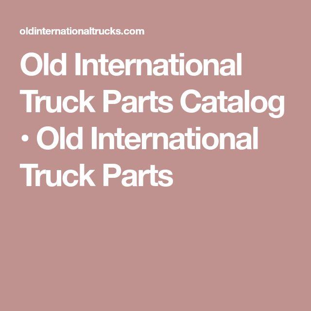 Old International Truck Parts Catalog •Old International Truck Parts
