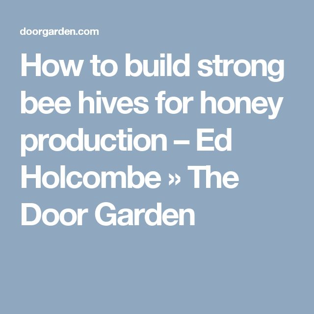 How to build strong bee hives for honey production – Ed Holcombe » The Door Garden