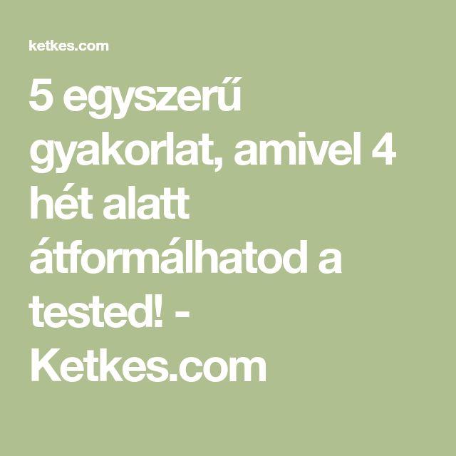 5 egyszerű gyakorlat, amivel 4 hét alatt átformálhatod a tested! - Ketkes.com