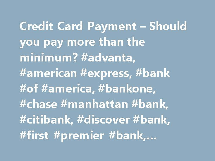 Credit Card Payment – Should you pay more than the minimum? #advanta, #american #express, #bank #of #america, #bankone, #chase #manhattan #bank, #citibank, #discover #bank, #first #premier #bank, #featured #partners http://degree.nef2.com/credit-card-payment-should-you-pay-more-than-the-minimum-advanta-american-express-bank-of-america-bankone-chase-manhattan-bank-citibank-discover-bank-first-premier-bank-fea/  # Minimum Payment Calculator The minimum payment on credit card debt is calculated…