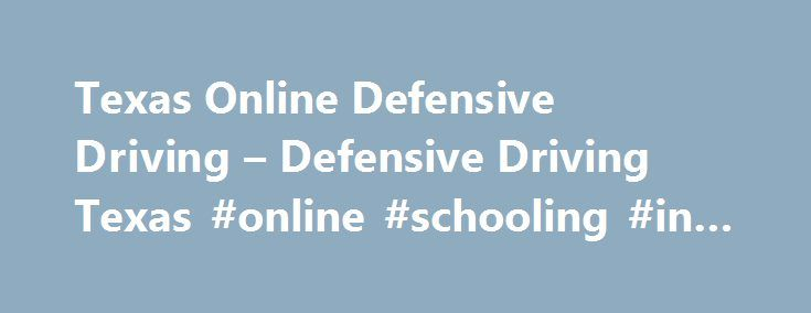 Texas Online Defensive Driving – Defensive Driving Texas #online #schooling #in #texas http://california.remmont.com/texas-online-defensive-driving-defensive-driving-texas-online-schooling-in-texas/  # Finish Defensive Driving Today! It's As Easy As 1-2-3! Welcome to Texas Online Defensive Driving! Are you looking for a quick, easy online defensive driving Texas course? Search no further, you've found it! Whatever your reason — getting a Texas traffic ticket dismissed and keeping your Texas…