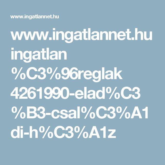 www.ingatlannet.hu ingatlan %C3%96reglak 4261990-elad%C3%B3-csal%C3%A1di-h%C3%A1z