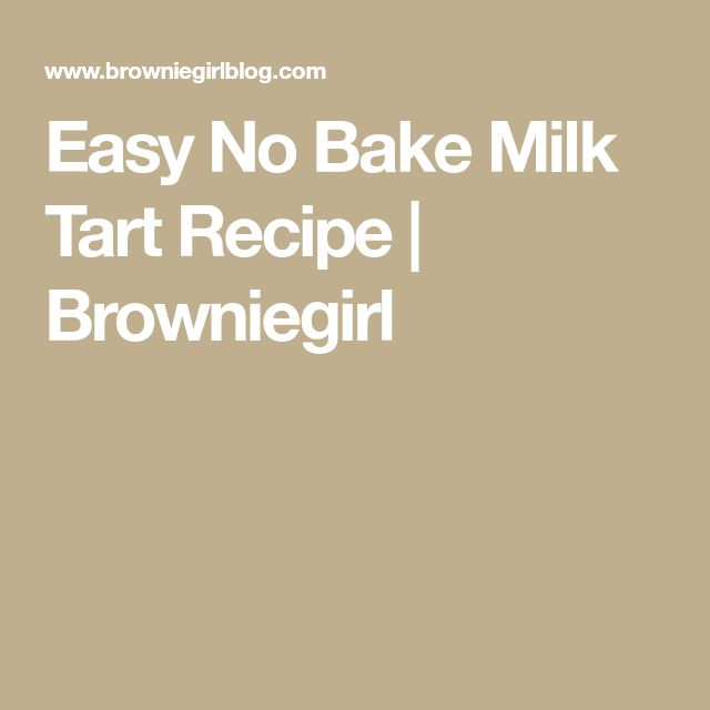 Easy No Bake Milk Tart Recipe | Browniegirl