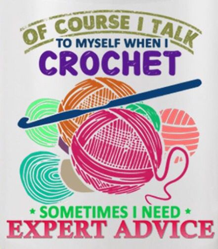 """""""Of course I talk to myself when I crohet -- sometimes I need expert advice."""""""