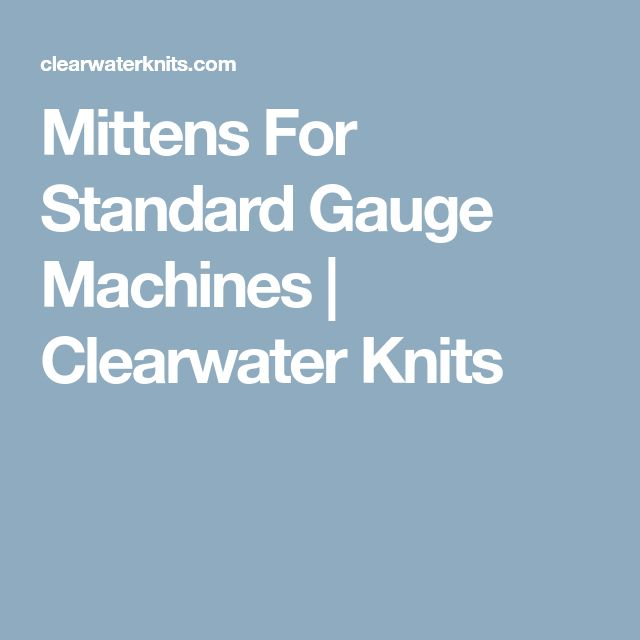 Mittens For Standard Gauge Machines | Clearwater Knits