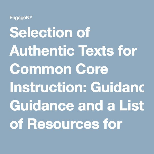 Selection of Authentic Texts for Common Core Instruction: Guidance and a List of Resources for Text Selection | EngageNY