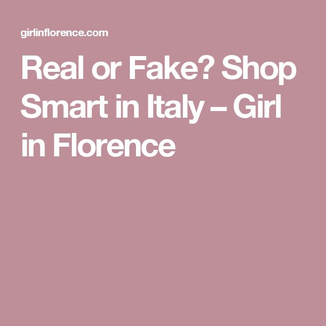 Real or Fake? Shop Smart in Italy – Girl in Florence
