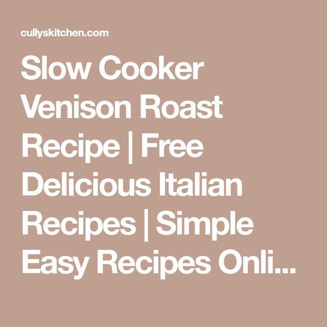 Slow Cooker Venison Roast Recipe | Free Delicious Italian Recipes | Simple Easy Recipes Online | Dessert Recipes