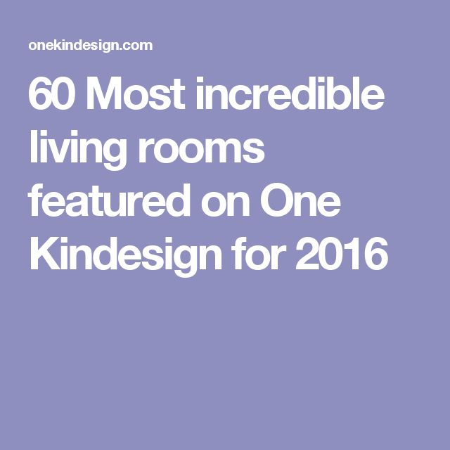 60 Most incredible living rooms featured on One Kindesign for 2016