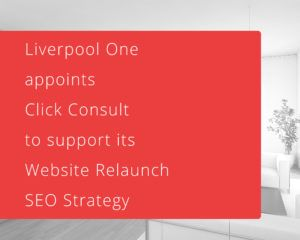 An award winning UK SEO and PPC Agency, Click Consult has been chosen for new website launch and organic search by famous, residential, shopping and crowd's first choice complex Liverpool One.