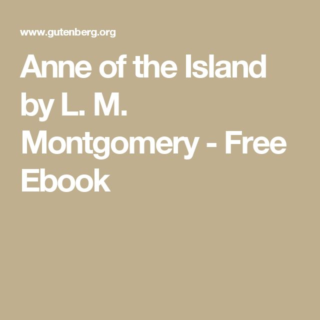 Anne of the Island by L. M. Montgomery - Free Ebook