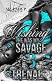 Wishing He Was My Savage 3 by Trenae' (Author) #Kindle US #NewRelease #Fiction #eBook #ad