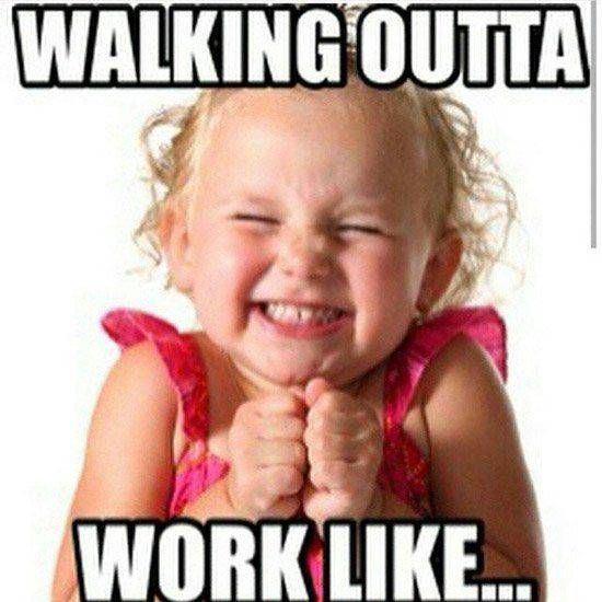 Funny Friday Office Quotes: Walking Outta Work Like...