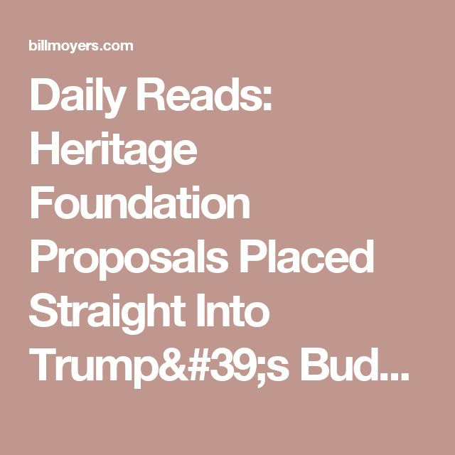 Daily Reads: Heritage Foundation Proposals Placed Straight Into Trump's Budget; Tillerson Hints at War With North Korea - BillMoyers.com
