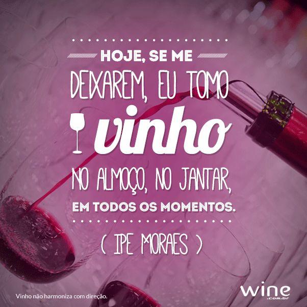 Toda hora é hora de vinho! \o/ #wine #vinho #phrases #frases