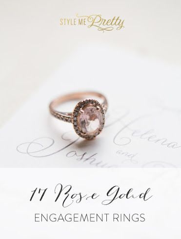 Rose Gold Engagement Rings: http://www.stylemepretty.com/2015/10/14/not-your-grandmothers-rose-gold-engagement-rings-2/: