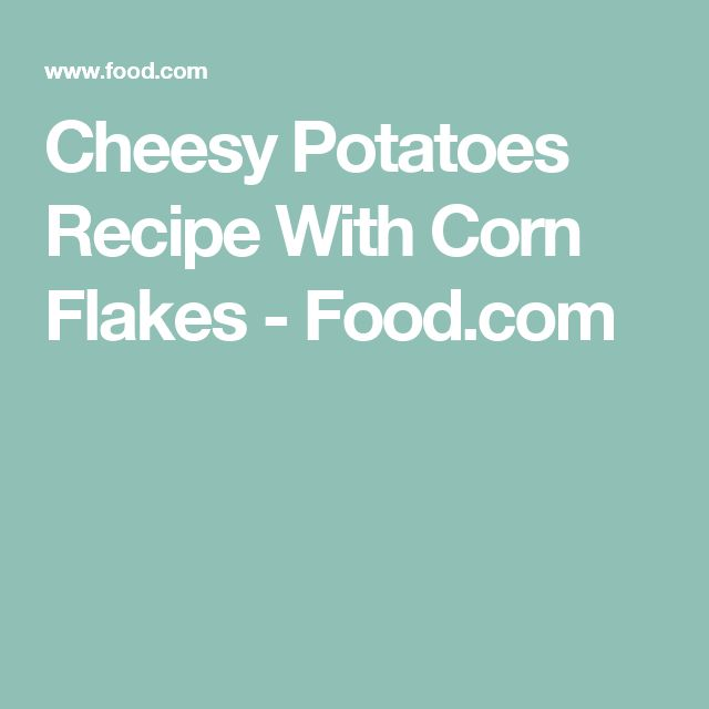 Cheesy Potatoes Recipe With Corn Flakes - Food.com