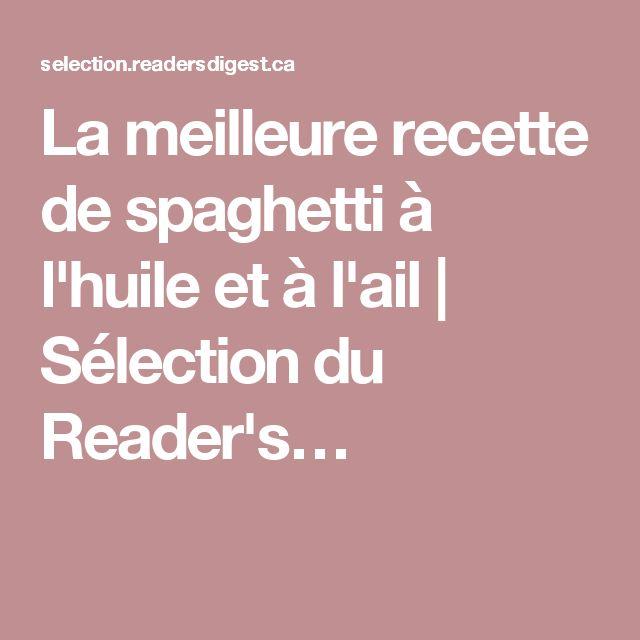 La meilleure recette de spaghetti à l'huile et à l'ail | Sélection du Reader's…