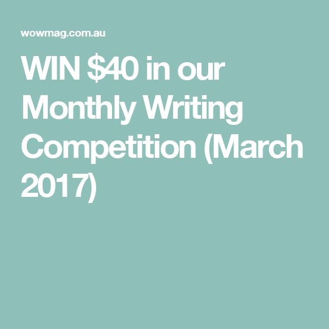 WIN $40 in our Monthly Writing Competition (March 2017)