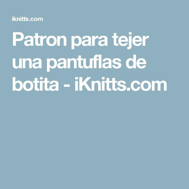 Patron para tejer una pantuflas de botita - iKnitts.com