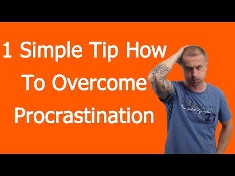 Procrastinating - 1 Simple Tip How To Overcome Procrastination